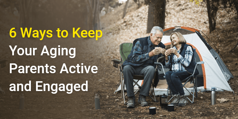 6 Ways to Keep Your Aging Parents Active and Engaged